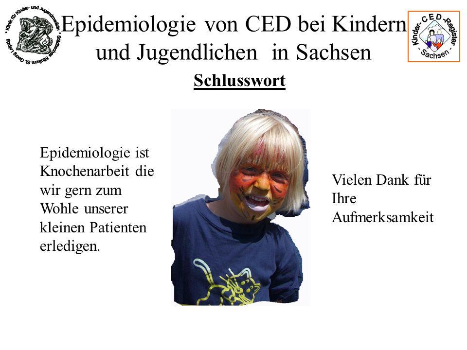 Epidemiologie von CED bei Kindern und Jugendlichen in Sachsen Schlusswort Epidemiologie ist Knochenarbeit die wir gern zum Wohle unserer kleinen Patie