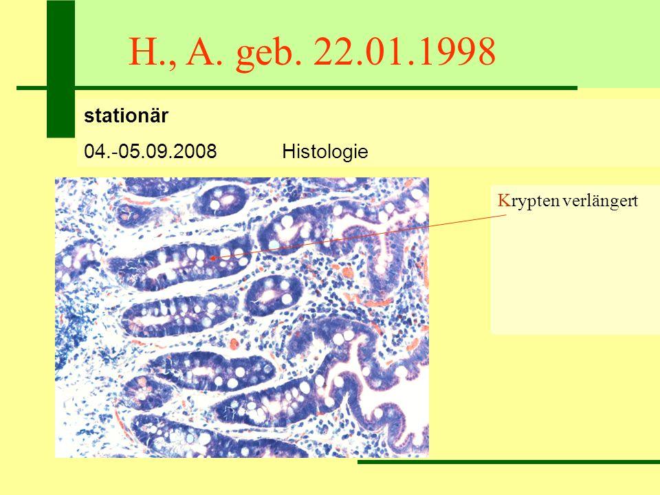 H., A. geb. 22.01.1998 stationär 04.-05.09.2008Histologie Krypten verlängert Zotten verplumpt Z:K = 1:1 72 IEL/100 Epithelzellen