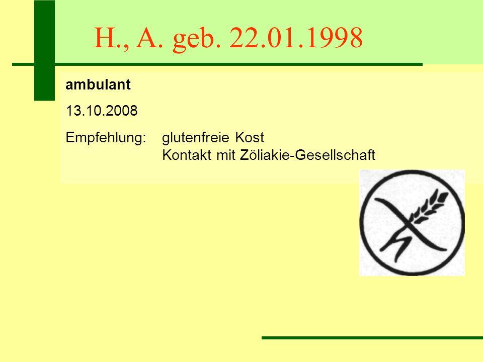 H., A. geb. 22.01.1998 ambulant 13.10.2008 Empfehlung:glutenfreie Kost Kontakt mit Zöliakie-Gesellschaft