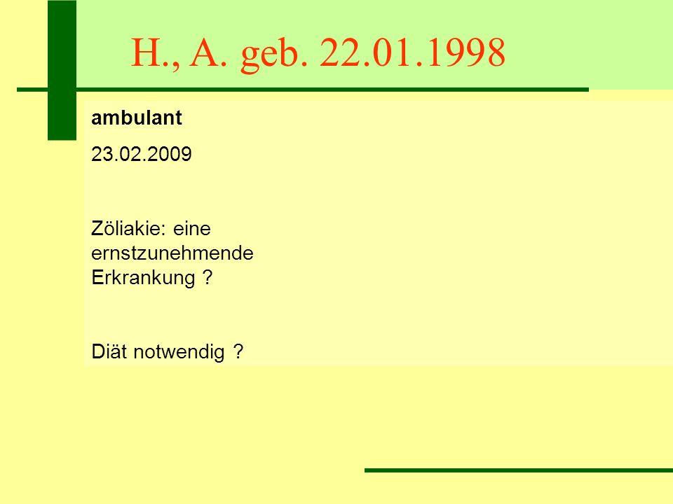 H., A. geb. 22.01.1998 ambulant 23.02.2009 Zöliakie: eine ernstzunehmende Erkrankung ? Diät notwendig ?