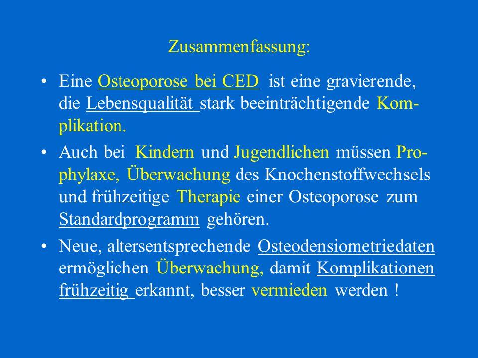 Zusammenfassung: Eine Osteoporose bei CED ist eine gravierende, die Lebensqualität stark beeinträchtigende Kom- plikation. Auch bei Kindern und Jugend