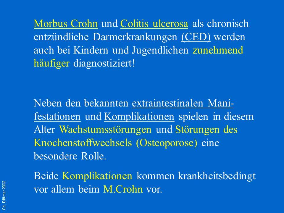 Ch. Dittmer 2002 Morbus Crohn und Colitis ulcerosa als chronisch entzündliche Darmerkrankungen (CED) werden auch bei Kindern und Jugendlichen zunehmen