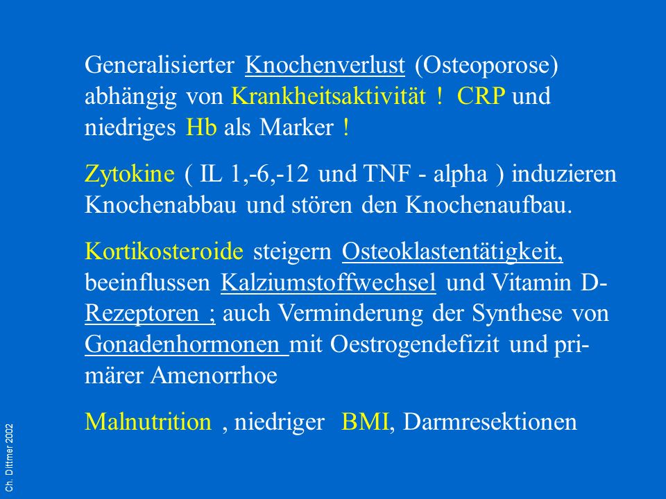 Ch. Dittmer 2002 Generalisierter Knochenverlust (Osteoporose) abhängig von Krankheitsaktivität ! CRP und niedriges Hb als Marker ! Zytokine ( IL 1,-6,
