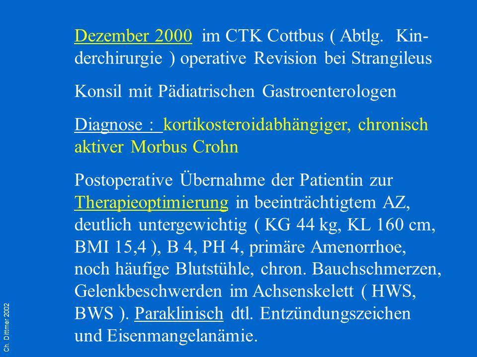 Ch. Dittmer 2002 Dezember 2000 im CTK Cottbus ( Abtlg. Kin- derchirurgie ) operative Revision bei Strangileus Konsil mit Pädiatrischen Gastroenterolog