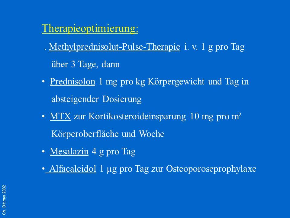 Ch. Dittmer 2002 Therapieoptimierung:. Methylprednisolut-Pulse-Therapie i. v. 1 g pro Tag über 3 Tage, dann Prednisolon 1 mg pro kg Körpergewicht und
