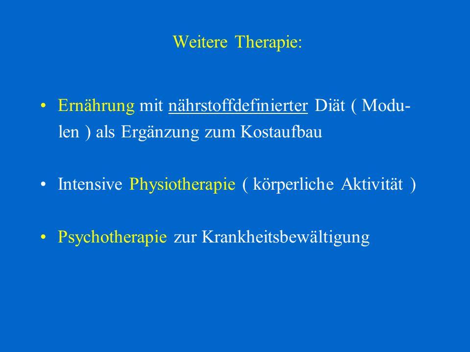 Weitere Therapie: Ernährung mit nährstoffdefinierter Diät ( Modu- len ) als Ergänzung zum Kostaufbau Intensive Physiotherapie ( körperliche Aktivität