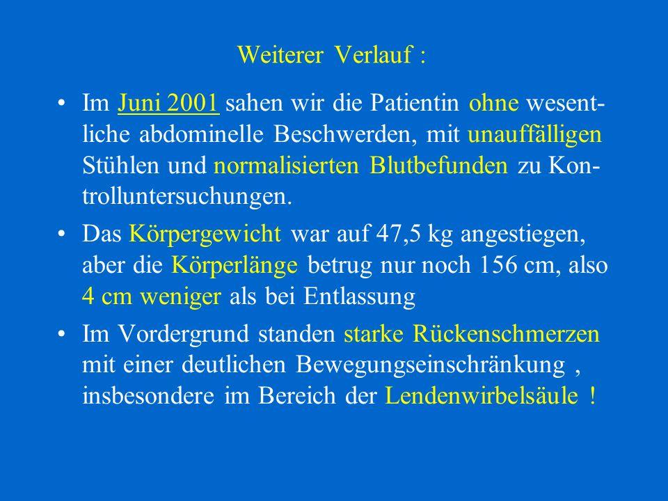 Weiterer Verlauf : Im Juni 2001 sahen wir die Patientin ohne wesent- liche abdominelle Beschwerden, mit unauffälligen Stühlen und normalisierten Blutb