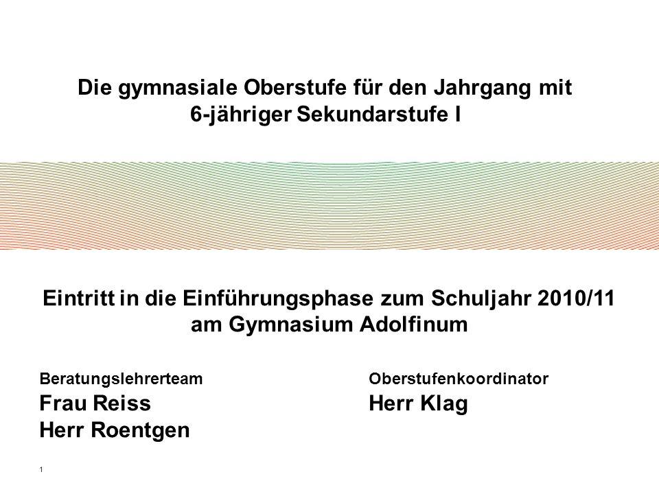 1 Eintritt in die Einführungsphase zum Schuljahr 2010/11 am Gymnasium Adolfinum Beratungslehrerteam Oberstufenkoordinator Frau ReissHerr Klag Herr Roe