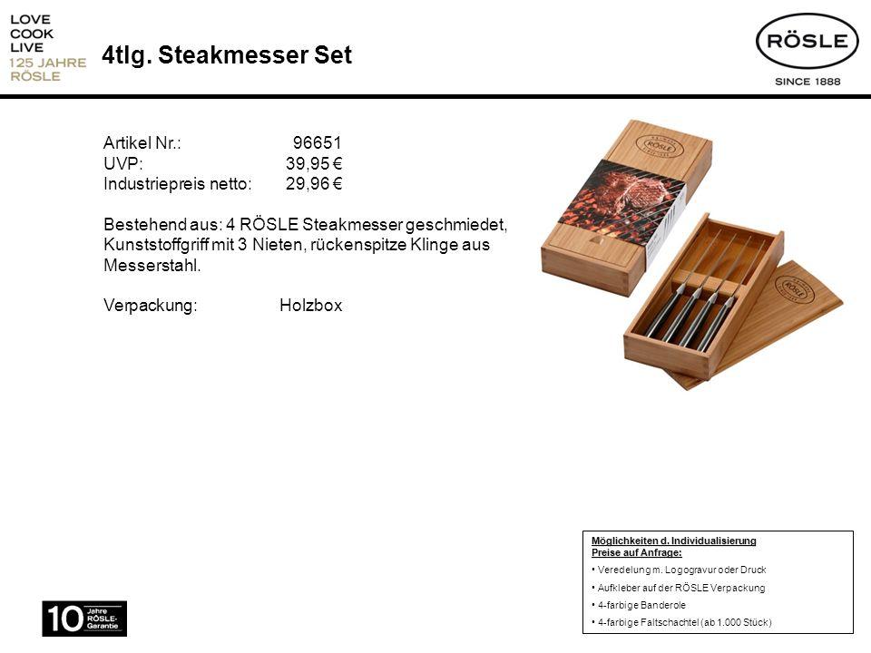 4tlg. Steakmesser Set Artikel Nr.: 96651 UVP: 39,95 Industriepreis netto:29,96 Bestehend aus: 4 RÖSLE Steakmesser geschmiedet, Kunststoffgriff mit 3 N