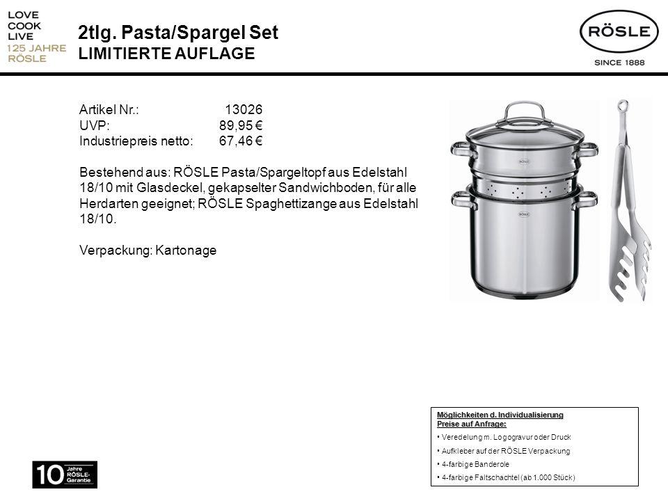 2tlg. Pasta/Spargel Set LIMITIERTE AUFLAGE Artikel Nr.: 13026 UVP: 89,95 Industriepreis netto:67,46 Bestehend aus: RÖSLE Pasta/Spargeltopf aus Edelsta