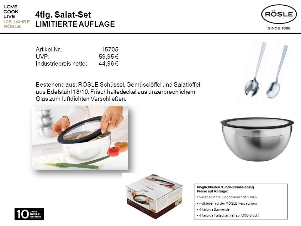 4tlg. Salat-Set LIMITIERTE AUFLAGE Artikel Nr.: 15705 UVP: 59,95 Industriepreis netto:44,96 Bestehend aus: RÖSLE Schüssel, Gemüselöffel und Salatlöffe