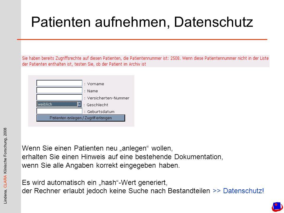 Lindena, CLARA Klinische Forschung, 2008 Patienten aufnehmen, Datenschutz Wenn Sie einen Patienten neu anlegen wollen, erhalten Sie einen Hinweis auf eine bestehende Dokumentation, wenn Sie alle Angaben korrekt eingegeben haben.