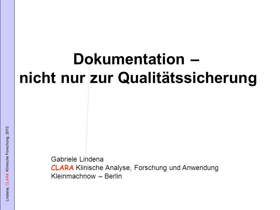 Lindena, CLARA Klinische Forschung, 2012 Gabriele Lindena CLARA Klinische Analyse, Forschung und Anwendung Kleinmachnow – Berlin Dokumentation – nicht