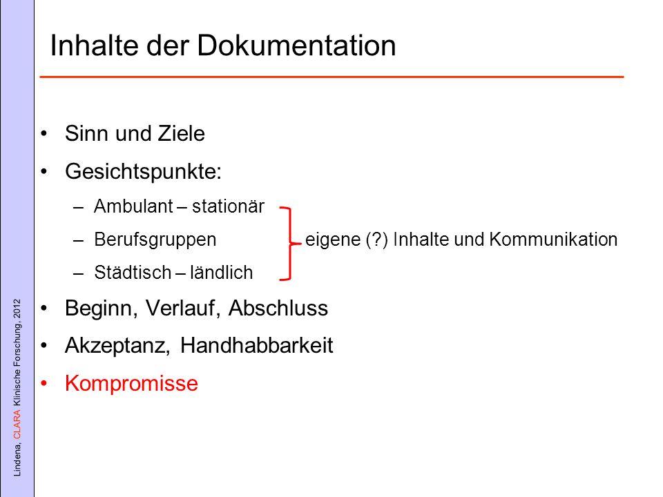 Lindena, CLARA Klinische Forschung, 2012 Inhalte der Dokumentation Sinn und Ziele Gesichtspunkte: –Ambulant – stationär –Berufsgruppen eigene (?) Inha