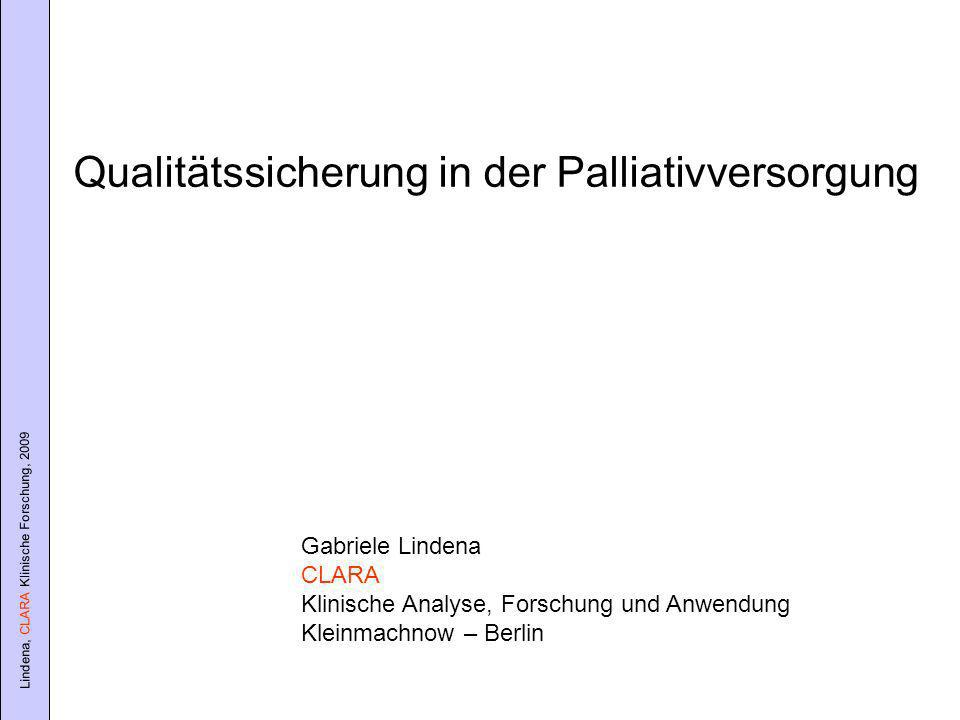 Lindena, CLARA Klinische Forschung, 2009 Gabriele Lindena CLARA Klinische Analyse, Forschung und Anwendung Kleinmachnow – Berlin Qualitätssicherung in der Palliativversorgung