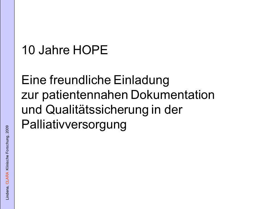 Lindena, CLARA Klinische Forschung, 2009 10 Jahre HOPE Eine freundliche Einladung zur patientennahen Dokumentation und Qualitätssicherung in der Palliativversorgung