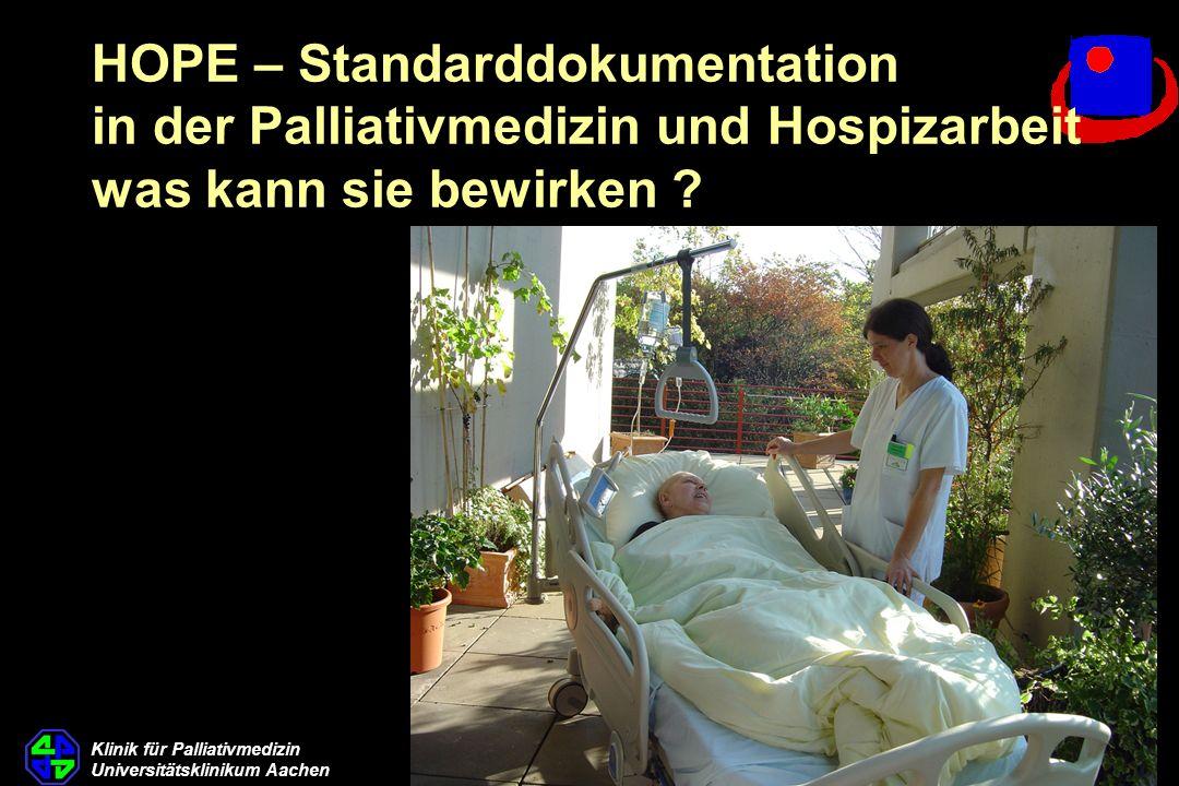 Klinik für Palliativmedizin Universitätsklinikum Aachen HOPE – Standarddokumentation in der Palliativmedizin und Hospizarbeit was kann sie bewirken ?