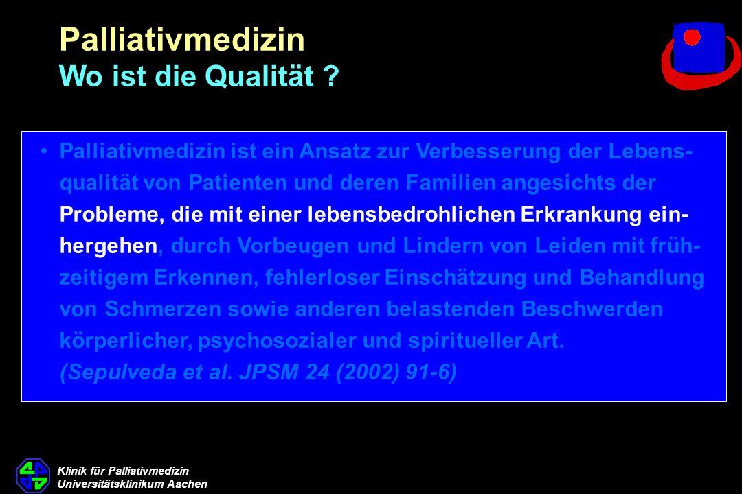 Klinik für Palliativmedizin Universitätsklinikum Aachen Palliativmedizin ist ein Ansatz zur Verbesserung der Lebens- qualität von Patienten und deren