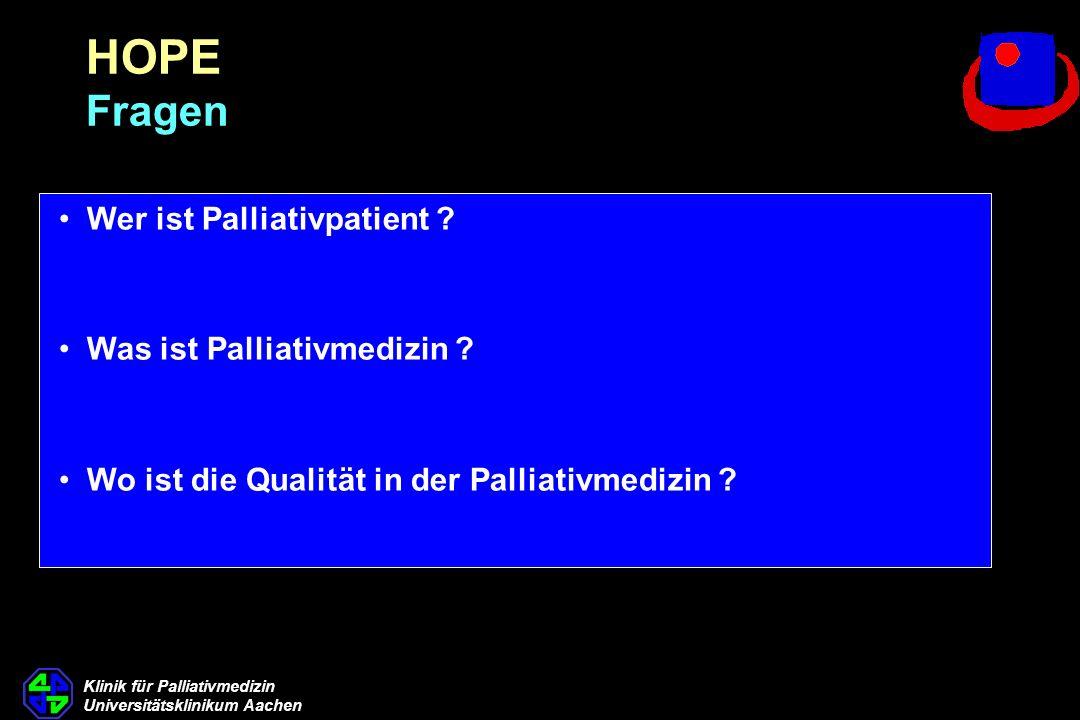 Klinik für Palliativmedizin Universitätsklinikum Aachen Wer ist Palliativpatient ? Was ist Palliativmedizin ? Wo ist die Qualität in der Palliativmedi