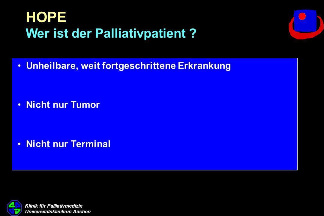 Klinik für Palliativmedizin Universitätsklinikum Aachen Unheilbare, weit fortgeschrittene Erkrankung Nicht nur Tumor Nicht nur Terminal HOPE Wer ist d