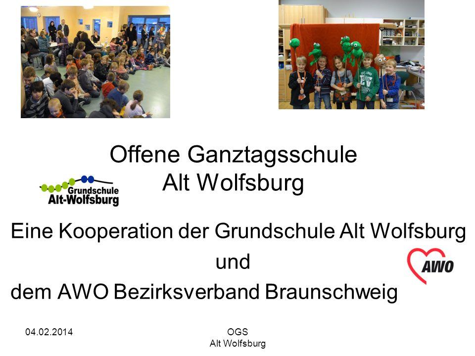 04.02.2014 OGS Alt Wolfsburg Offene Ganztagsschule Alt Wolfsburg Eine Kooperation der Grundschule Alt Wolfsburg und dem AWO Bezirksverband Braunschwei