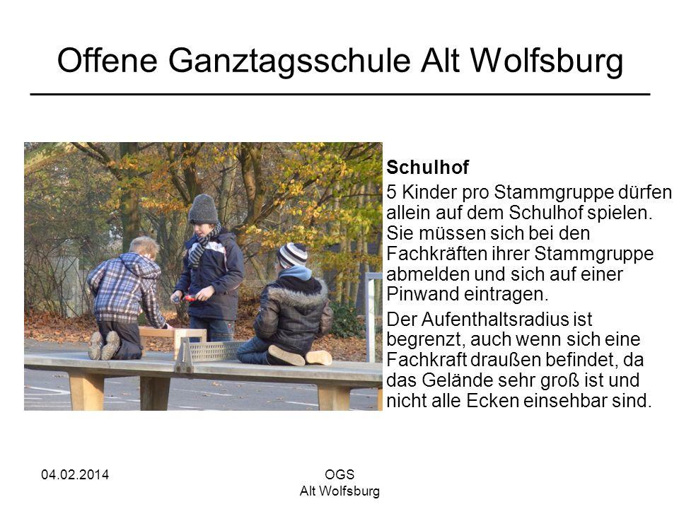 04.02.2014OGS Alt Wolfsburg Offene Ganztagsschule Alt Wolfsburg Schulhof 5 Kinder pro Stammgruppe dürfen allein auf dem Schulhof spielen. Sie müssen s