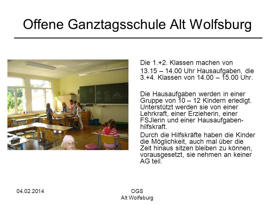 04.02.2014OGS Alt Wolfsburg Offene Ganztagsschule Alt Wolfsburg Die 1.+2. Klassen machen von 13.15 – 14.00 Uhr Hausaufgaben, die 3.+4. Klassen von 14.
