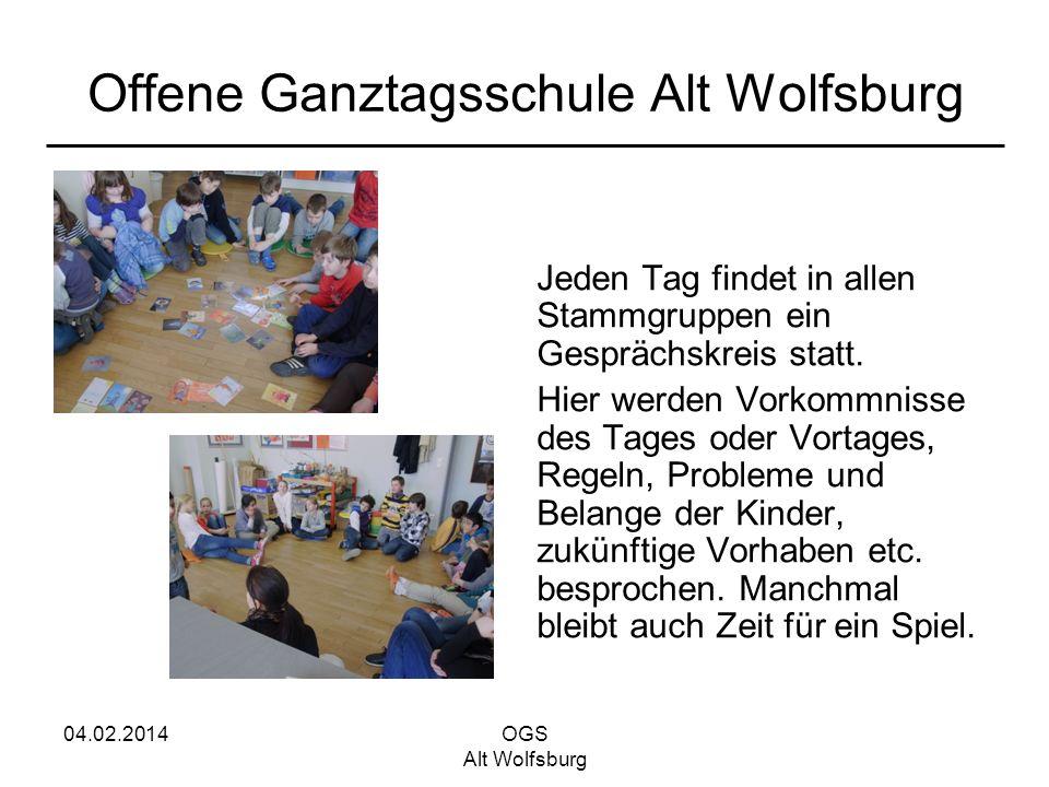 04.02.2014OGS Alt Wolfsburg Offene Ganztagsschule Alt Wolfsburg Jeden Tag findet in allen Stammgruppen ein Gesprächskreis statt. Hier werden Vorkommni