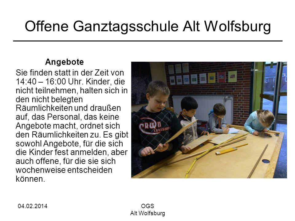 04.02.2014OGS Alt Wolfsburg Offene Ganztagsschule Alt Wolfsburg Angebote Sie finden statt in der Zeit von 14:40 – 16:00 Uhr. Kinder, die nicht teilneh