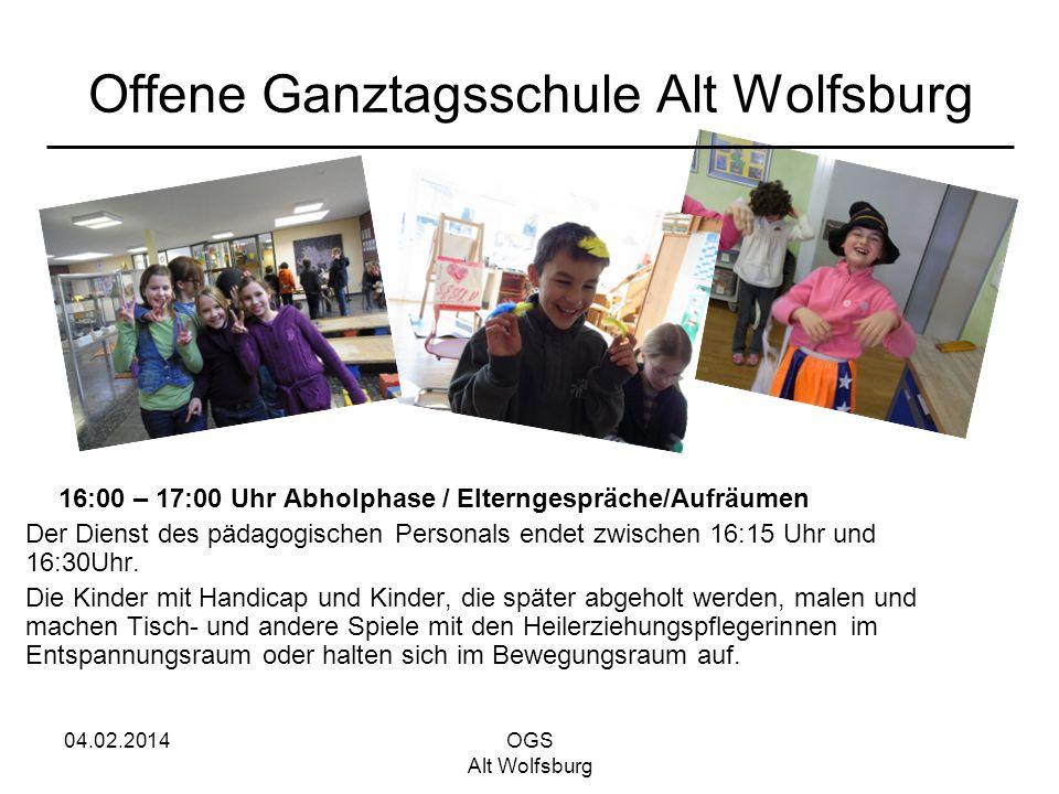 04.02.2014OGS Alt Wolfsburg Offene Ganztagsschule Alt Wolfsburg 16:00 – 17:00 Uhr Abholphase / Elterngespräche/Aufräumen Der Dienst des pädagogischen