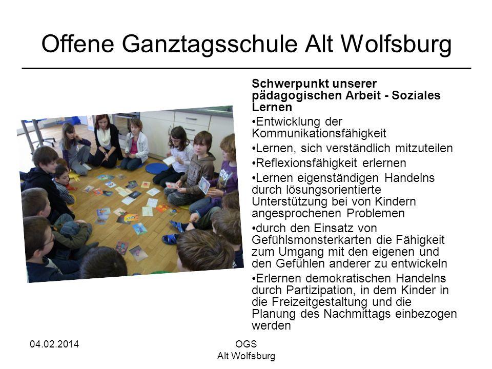04.02.2014OGS Alt Wolfsburg Offene Ganztagsschule Alt Wolfsburg Schwerpunkt unserer pädagogischen Arbeit - Soziales Lernen Entwicklung der Kommunikati
