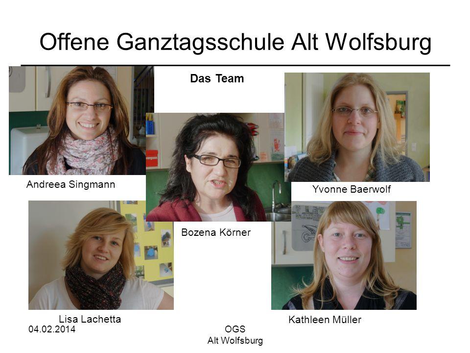 04.02.2014OGS Alt Wolfsburg Offene Ganztagsschule Alt Wolfsburg Andreea Singmann Lisa Lachetta Bozena Körner Kathleen Müller Yvonne Baerwolf Das Team