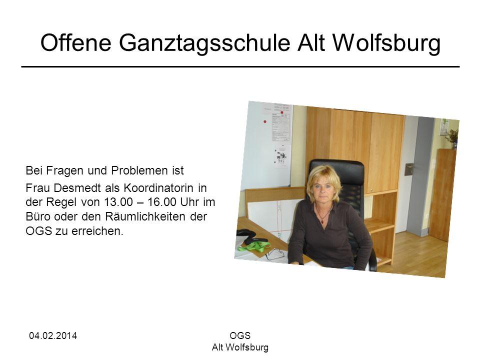 04.02.2014OGS Alt Wolfsburg Offene Ganztagsschule Alt Wolfsburg Bei Fragen und Problemen ist Frau Desmedt als Koordinatorin in der Regel von 13.00 – 1