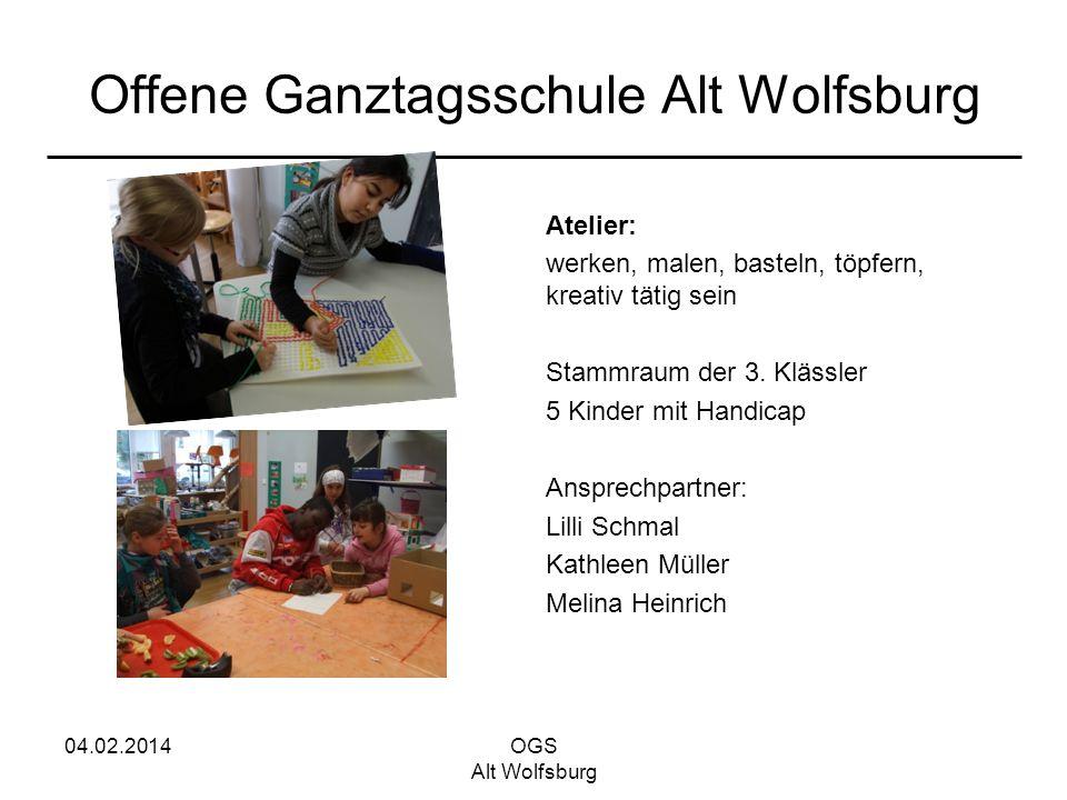 04.02.2014OGS Alt Wolfsburg Offene Ganztagsschule Alt Wolfsburg Atelier: werken, malen, basteln, töpfern, kreativ tätig sein Stammraum der 3. Klässler