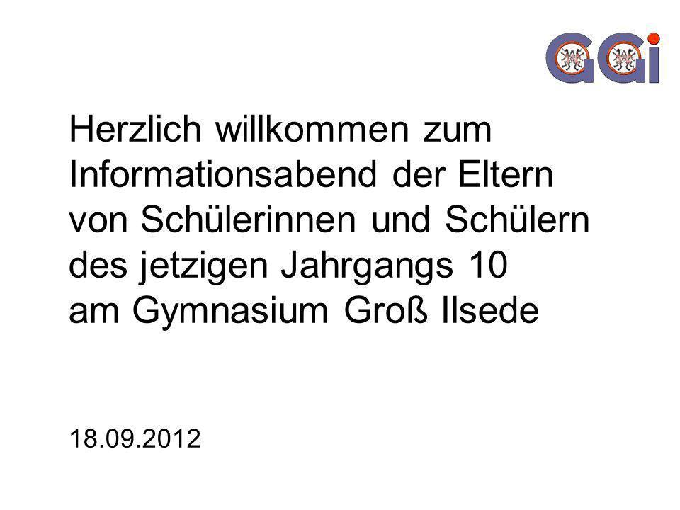 Herzlich willkommen zum Informationsabend der Eltern von Schülerinnen und Schülern des jetzigen Jahrgangs 10 am Gymnasium Groß Ilsede 18.09.2012