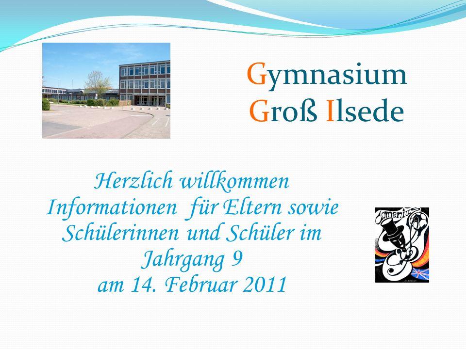 Gymnasium Groß Ilsede Herzlich willkommen Informationen für Eltern sowie Schülerinnen und Schüler im Jahrgang 9 am 14. Februar 2011