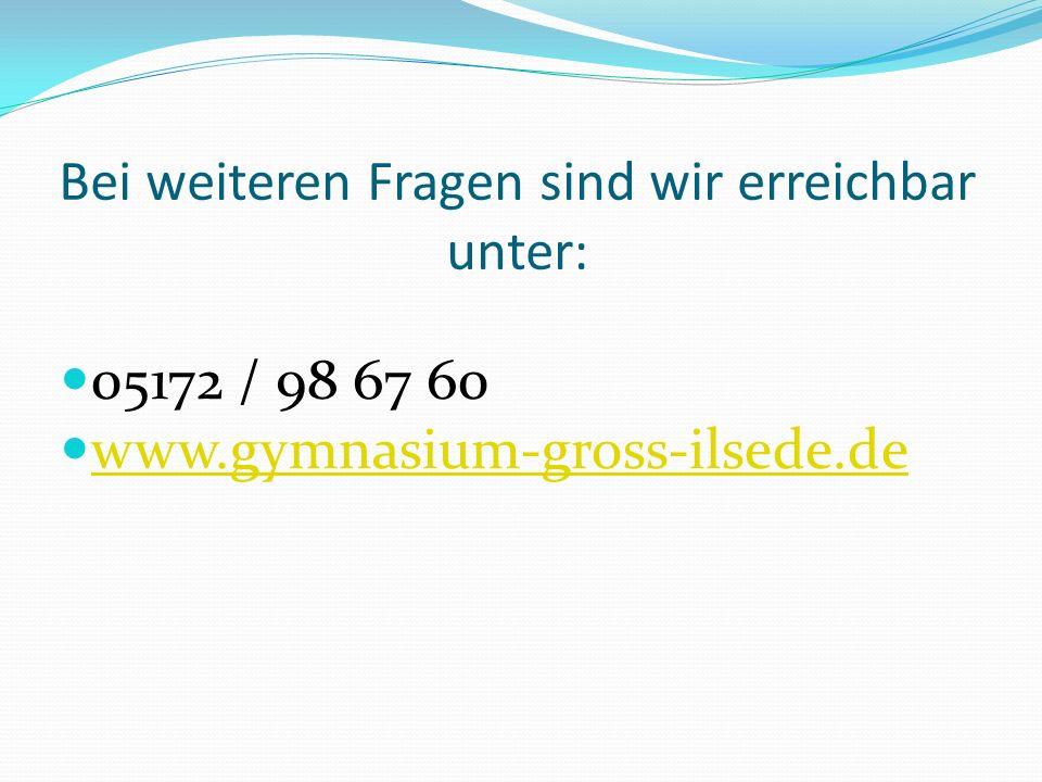 Bei weiteren Fragen sind wir erreichbar unter: 05172 / 98 67 60 www.gymnasium-gross-ilsede.de