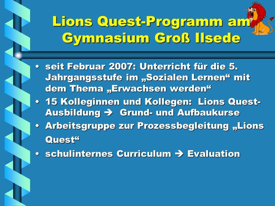 Lions Quest-Programm am Gymnasium Groß Ilsede seit Februar 2007: Unterricht für die 5. Jahrgangsstufe im Sozialen Lernen mit dem Thema Erwachsen werde