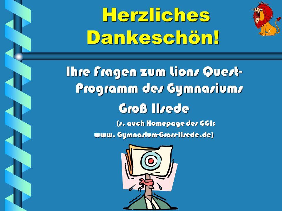 Herzliches Dankeschön! Herzliches Dankeschön! Ihre Fragen zum Lions Quest- Programm des Gymnasiums Groß Ilsede (s. auch Homepage des GGI: (s. auch Hom
