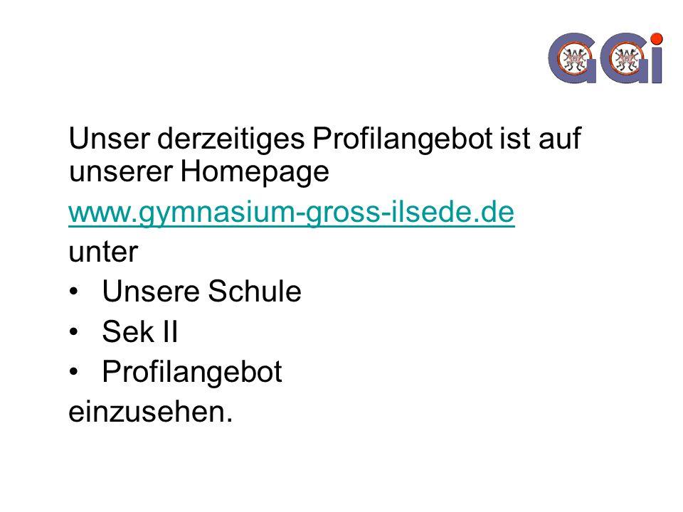 Unser derzeitiges Profilangebot ist auf unserer Homepage www.gymnasium-gross-ilsede.de unter Unsere Schule Sek II Profilangebot einzusehen.