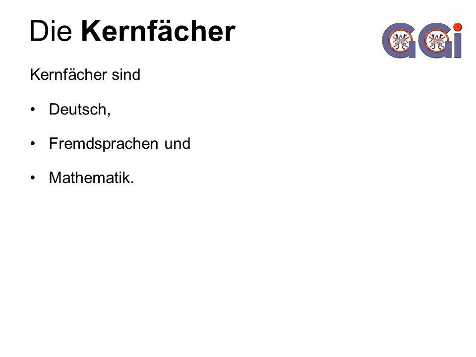 Die Kernfächer Kernfächer sind Deutsch, Fremdsprachen und Mathematik.