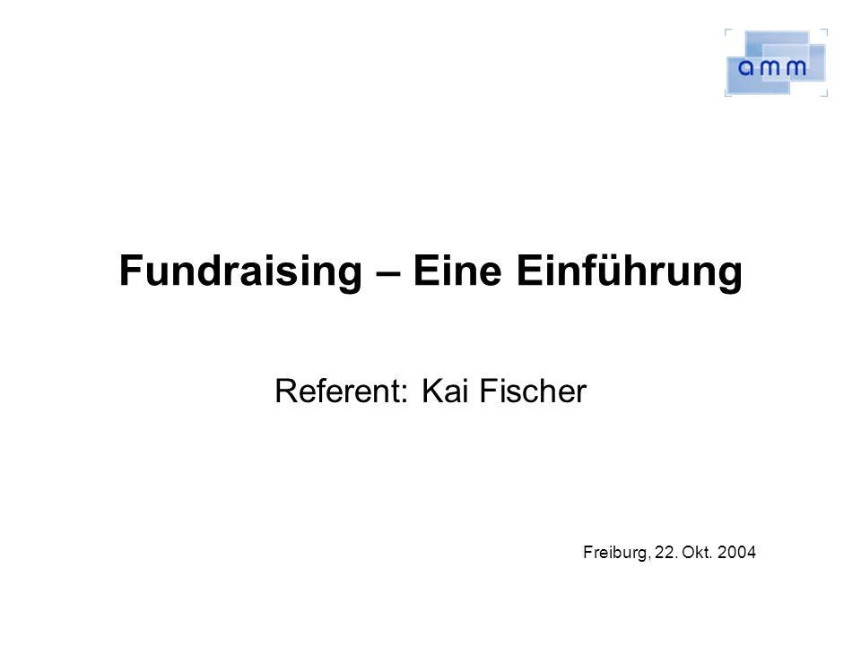 Fundraising generiert Unterstützung Beim Fundraising geht es nicht um Geld Im Fundraising suchen wir Unterstützer für unsere Aufgaben –Klärung der Mission (Welche Werte vertreten wir?) –Formulierung der Vision (Was soll erreicht werden?) –Akquisition von Unterstützern (Wer hilft uns, unsere Vision zu erreichen?)