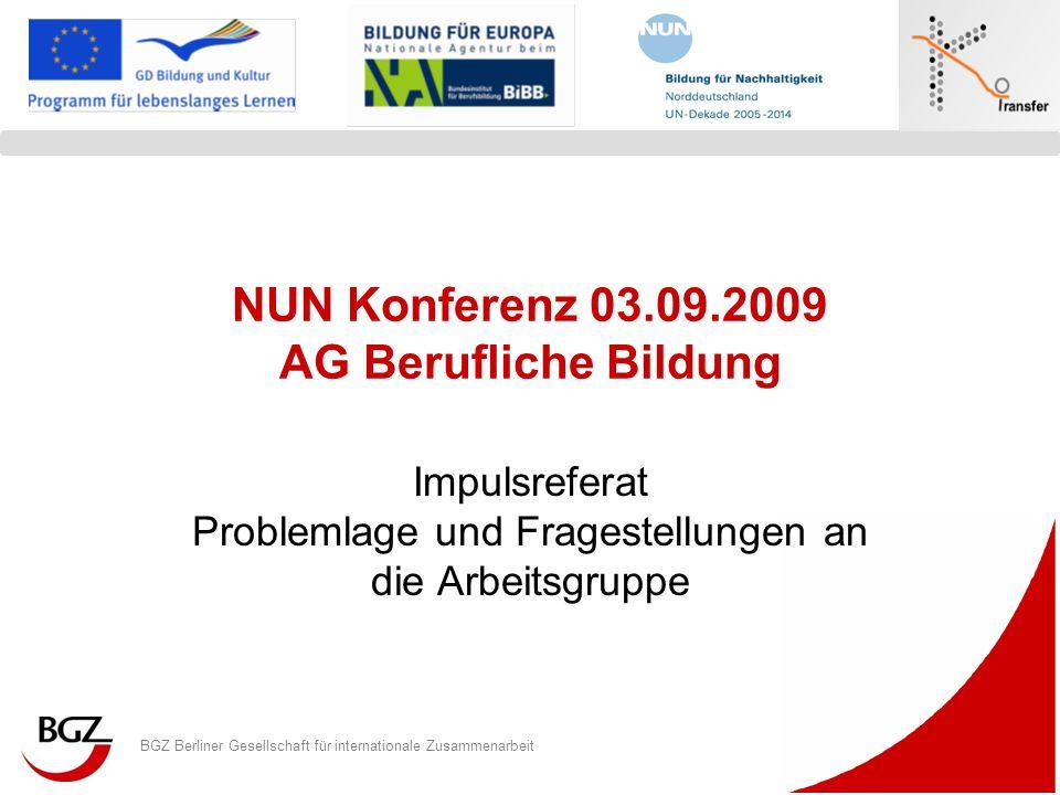 BGZ Berliner Gesellschaft für internationale Zusammenarbeit Logo Programm/ Projekt NUN Konferenz 03.09.2009 AG Berufliche Bildung Impulsreferat Proble