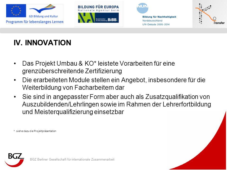 BGZ Berliner Gesellschaft für internationale Zusammenarbeit Logo Programm/ Projekt IV. INNOVATION Das Projekt Umbau & KO* leistete Vorarbeiten für ein