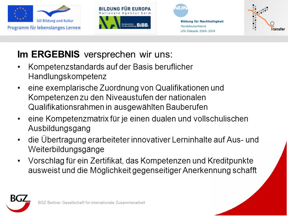BGZ Berliner Gesellschaft für internationale Zusammenarbeit Logo Programm/ Projekt Im ERGEBNIS versprechen wir uns: Kompetenzstandards auf der Basis b