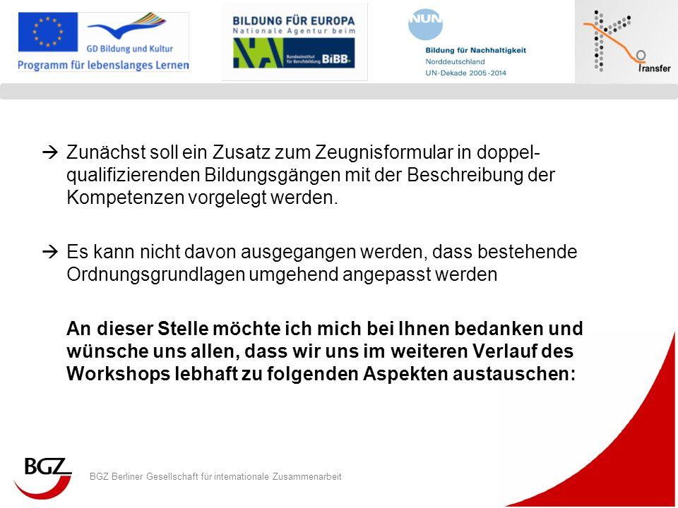 BGZ Berliner Gesellschaft für internationale Zusammenarbeit Logo Programm/ Projekt Zunächst soll ein Zusatz zum Zeugnisformular in doppel- qualifizier