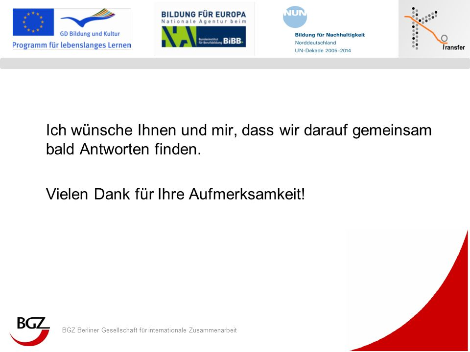 BGZ Berliner Gesellschaft für internationale Zusammenarbeit Logo Programm/ Projekt Ich wünsche Ihnen und mir, dass wir darauf gemeinsam bald Antworten