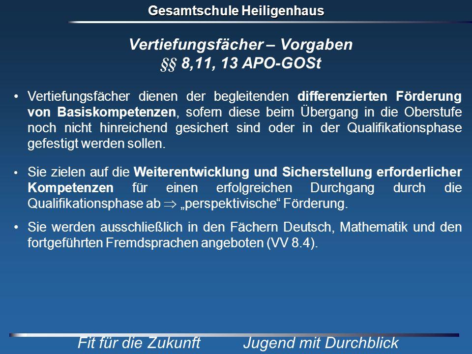 Gesamtschule Heiligenhaus Fit für die Zukunft Jugend mit Durchblick Vertiefungsfächer – Vorgaben §§ 8,11, 13 APO-GOSt Vertiefungsfächer dienen der beg