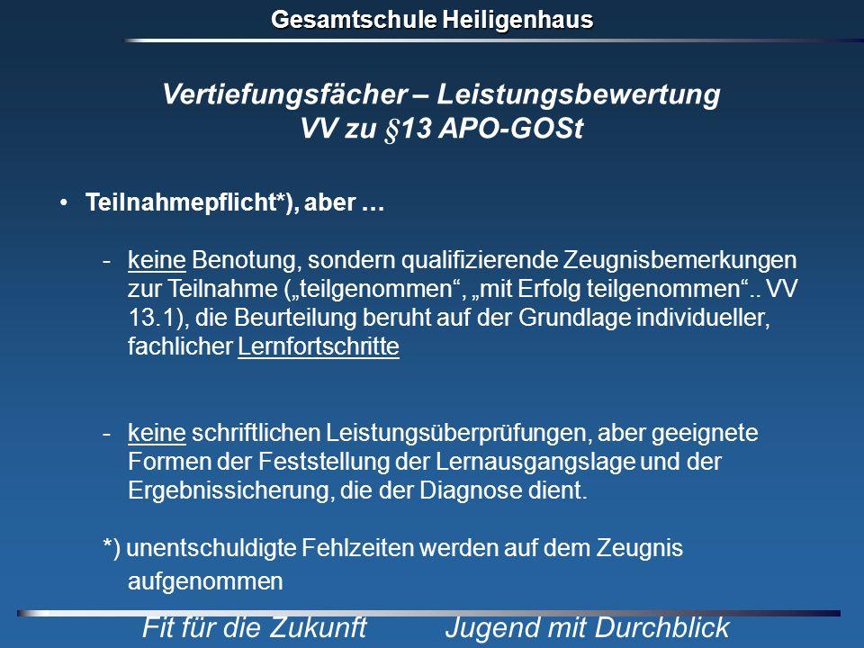 Gesamtschule Heiligenhaus Fit für die Zukunft Jugend mit Durchblick Vertiefungsfächer – Leistungsbewertung VV zu §13 APO-GOSt Teilnahmepflicht*), aber