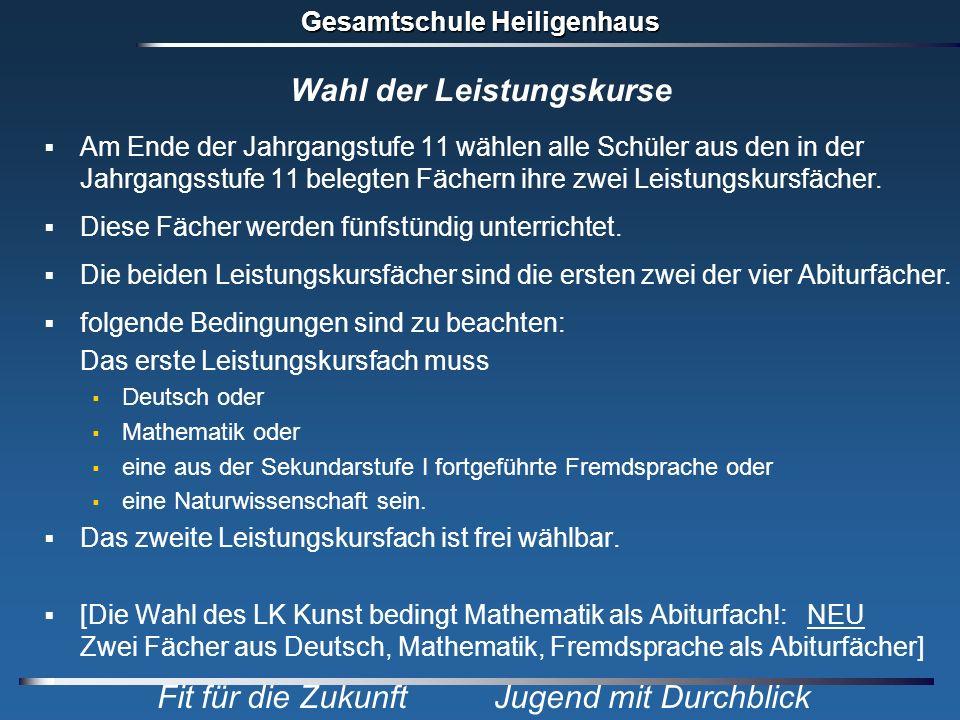 Gesamtschule Heiligenhaus Fit für die Zukunft Jugend mit Durchblick Wahl der Leistungskurse Am Ende der Jahrgangstufe 11 wählen alle Schüler aus den i